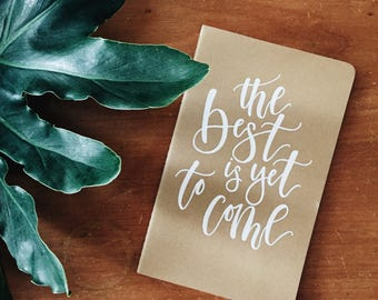 NOTEBOOK, HAND LETTERED, The best is yet to come journal