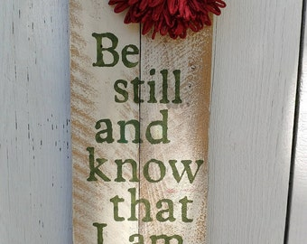 Be Still and Know I am God with Flower Whitewashed Sign