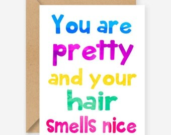 You are pretty and your hair smells nice, greeting cards, funny birthday cards, blank cards, recycled cards, cute, quirky, love, friend
