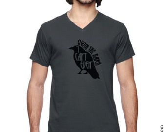 """Quoth the Raven, """"I cant even"""" -100% Organic Cotton V-Neck"""