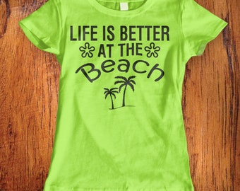 Women's Tshirt Life is Better at the Beach shirt beach top beach shirt beach babe shirt summer shirt beach bum shirtChristmas Gift