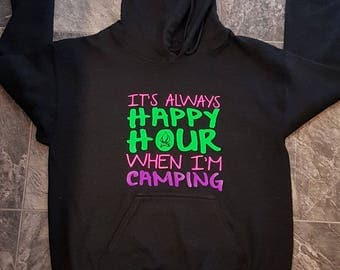 Its always happy hour when I'm camping - camping hoodie - camping attire - campfire - hoodie - black - black and white - funny hoodie -quote