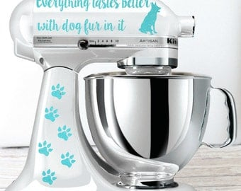 Everything Tastes Better with Dog Fur In It Kitchen Mixer Glitter Decal