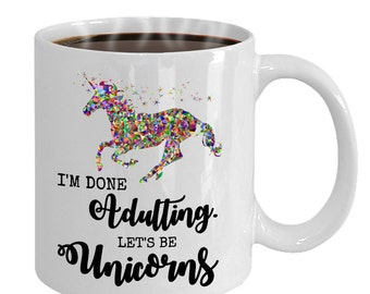 Funny Unicorn Coffee Mug Gift - I'm Done Adulting. Let's be Unicorns - Gift for Unicorn Lovers - Alternative World Fantasy Coffee Mug