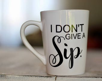 I Don't Give a Sip.