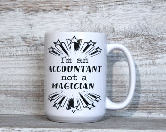 I'm an ACCOUNTANT not a MAGICIAN- 11oz or 15oz Mug - Accounting, Accountant Gift,  Gift for Accountant, Unique Mug, Taxes, Funny Gift