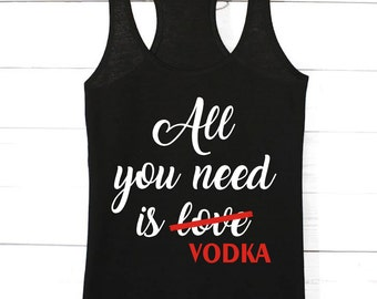 All You Need Is Love / Vodka | Graphic Tee | Valentines Valentines Day | Valentine Shirts Valentines Day Shirts | Valentines Gift | Drinking