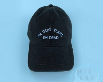 In Dog Years I'm Dead Dad Hat Embroidered Baseball Cap Low Profile Casquette Strap Back Unisex Adjustable Cotton Baseball Hat