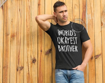 World's Okayest Brother - Brother T Shirt - Funny gift for Brother - Brother Birthday Gift