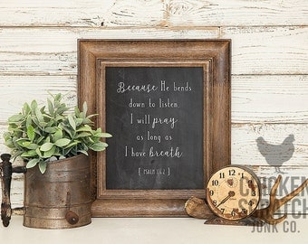 Because He Bends Down to Listen | Psalm 116:2 | print | typography | wall art | chalkboard | scripture | Bible verse | Psalms print