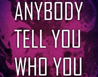 Laminated Art Print 'Don't let anybody tell you who you are!' A4 Sized Image