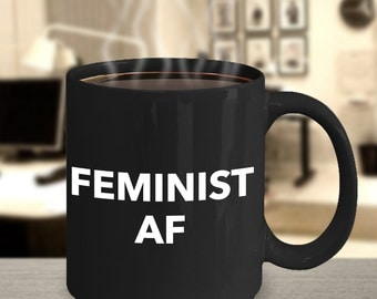 Feminist AF Mug Coffee Cup - Feminist Gifts - Feminism Black Ceramic Coffee Mug