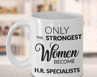 Human Resources Gifts - Only the Strongest Women Become H.R. Specialists Coffee Mug