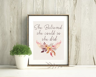 She Believed She Could So She Did, quote with watercolor flowers. Digital art print includes 3 file sizes: 11x14, 8x10 and 5x7. Home Decor