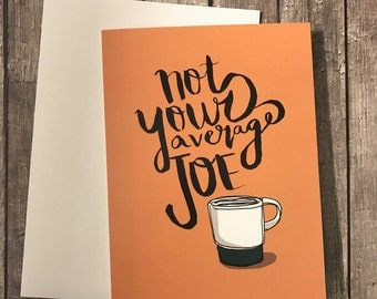 Not your average joe - Coffee Greeting Card - Card for Coffee Nerds