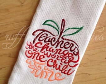Teacher gifts - Teachers change the world one child at a time - embroidered hand towel - hanging wall banner - Teacher appreciation