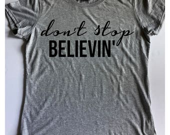 Don't stop believing - Journey shirt - concert shirt - just a small town girl - graphic tee - music shirt - concert tshirt - made in the usa