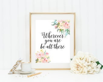Wherever You Are Be All There Print, Floral Wall Decor, Bedroom Print, Office Decor, Motivational Quote, Home Printable, Floral Printables