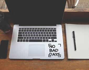 No Bad Days decal sticker for Laptop, Phone, Macbook, Wall art, Car, Mirror, Window, Door  #177
