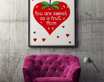 "Poster ""You are sweet as a fruit Mom"" * Modern poster * Housewarming Gift * Mother's day gift * LOVE * Digital Poster  *Mom love *Art Poster"