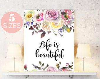 Inspirational quote, Life is beautiful, motivational art Watercolor Decor, Quote Print, Floral Print, Printable Decor, floral quote, inspire