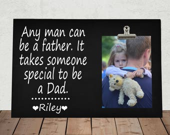 FATHERS Day gift, Personalized Free, Any Man can be a Father it takes someone special to be a DAD, Stepdad, Daddy, Grandpa, Photo Clip Frame