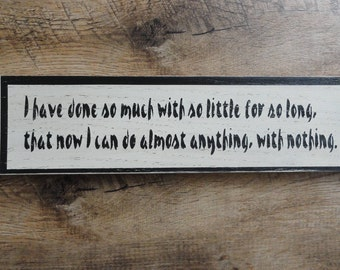 """Rustic sign: """"I have done so much with so little for so long..."""" - painted distressed wood sign"""