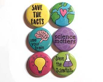 Science Pin Back Buttons or Fridge Magnets - Climate Change, March for Science or Earth Day - Political Protest - Scientist or Science Gift