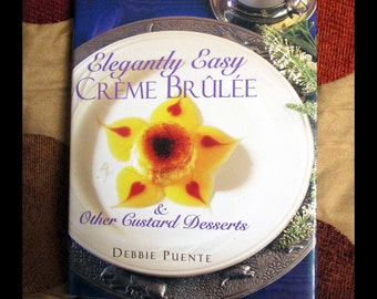 Elegantly Easy Creme Brulee & Other Custard Desserts by Debbie Puente   Illustrated Cookbooks, Culinary Arts, Dessert Recipes   Chef Gift