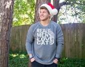 Cat sweatshirt, Real Men Love Cats, cat shirt, cat lover gift, boyfriend gift, graphic tee, mens sweatshirt, funny sweatshirt, for christmas