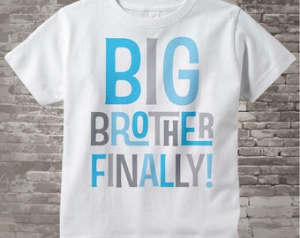 Boy's Big Brother Finally Shirt or Onesie, Pregnancy Announcement for Infant, Toddler or Youth sizes (07092013a1)