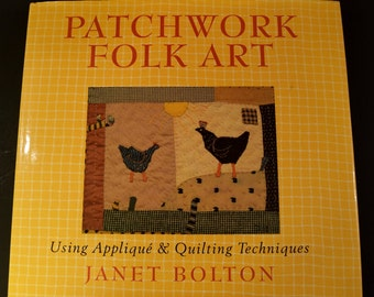 How-To Craft Book:  Patchwork Folk Art - Using Applique & Quilting Techniques by Janet Bolton 1995