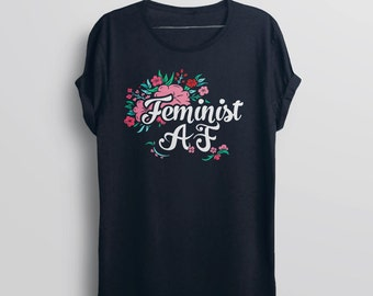 Feminist AF Shirt | feminist af tshirt, feminist t shirt for womens graphic tee shirt, feminist gift for her, feminism quote shirt, flowers
