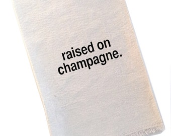 Raised on Champagne Tea Towel