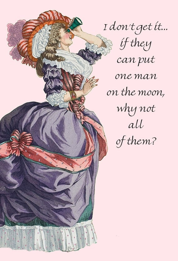 I Don't Get It... If They Can Put One Man On The Moon, Why Not All Of Them? Funny Card. Marie Antoinette Card. Funny Saying. Funny Quote.