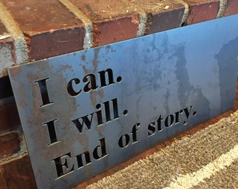 I can. I will. End of Story. Metal Quote Sign Cutout Steel