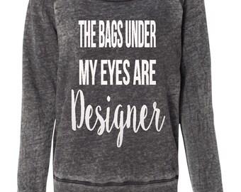 The Bags Under My Eyes Are Designer Off The Shoulder Sweatshirt
