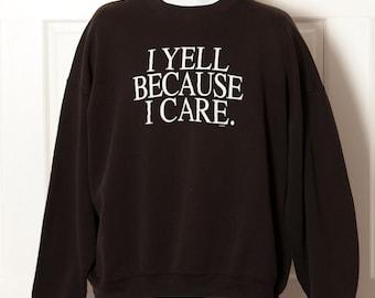 Vintage 90s Black Sweatshirt - I Yell Because I Care