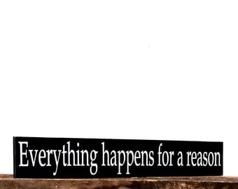 Everything happens for a reason long wooden sign