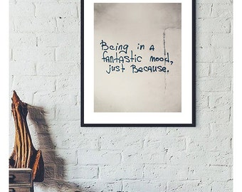 Being in a fantastic mood, just Because. Motivational Photography Print Street Art Typography Graffiti City wall art Black and White Photo