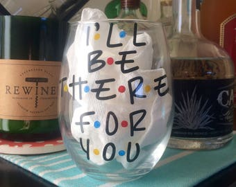 I'll be there for you Wine Glass. Friends Wine Glass. Friends tv show Wine Glass.