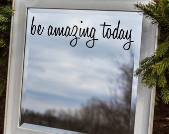 Be Amazing Today Mirror Decal Sticker / Mirror Decal Sticker / Wall Decal / Wall Quote