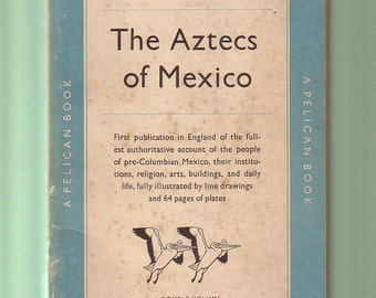 The Aztecs Of Mexico by G C Vaillant.  Pelican 1950 UK Paperback. Very Good Condition. Pre-Columbian Mexico. 64 Pages Of Photo Illustrations