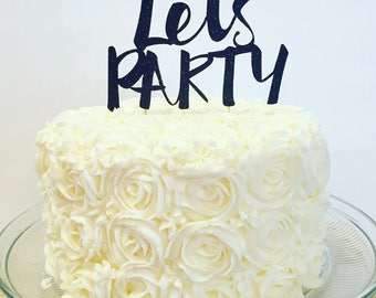 Let's Party Cake Topper / Bachelorette Party / 30th Birthday / 21st Birthday