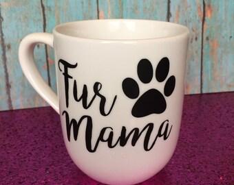 Fur Mama Coffee Cup- Dog mom/fur mama/dog