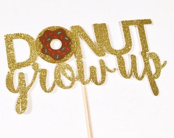 Boys Donut Grow Up Cake Topper - Donut Party Decor - Donut Birthday Party - Happy Birthday - Donut Party Supplies - Donut Party Decorations