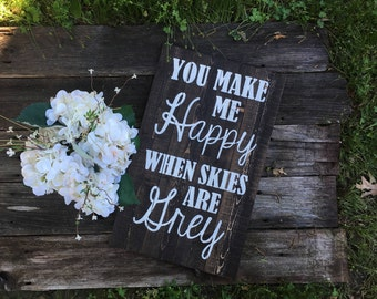 You Make me Happy when Skies are Grey Rustic Wooden Sign