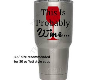 This is Probably Wine Vinyl Decal, Yeti, SIC, Ozark, RITC Cup Decals, Tumbler Vinyl Decals, Cup Decals
