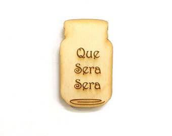 wood magnet rustic jar magnet with saying que sera sera
