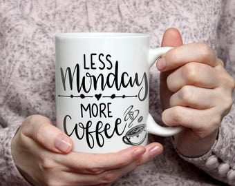 Less Monday - More Coffee Mug    Mothers Day Gift   Father's Day Gift   Birthday Gift   Coffee Gift   Co Worker Gift   Working Girl